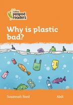 Collins Peapod Readers – Level 4 – Why is plastic bad? Paperback  by Susannah Reed
