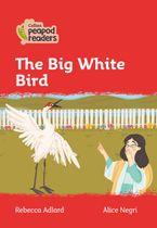 Collins Peapod Readers – Level 5 – The Big White Bird Paperback  by Rebecca Adlard