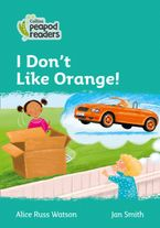 Collins Peapod Readers – Level 3 – I Don't Like Orange! Paperback  by Alice Russ Watson