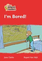 Collins Peapod Readers – Level 5 – I'm Bored!