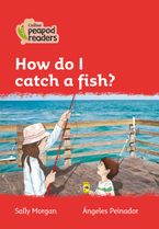Collins Peapod Readers – Level 5 – How do I catch a fish? Paperback  by Sally Morgan
