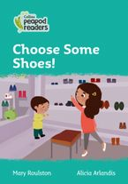 Collins Peapod Readers – Level 3 – Choose Some Shoes! Paperback  by Mary Roulston