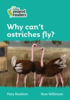 Collins Peapod Readers – Level 3 – Why can't ostriches fly?