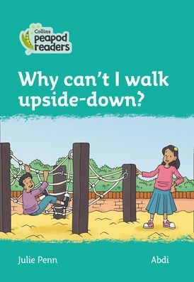Collins Peapod Readers – Level 3 – Why can't I walk upside-down?