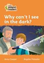 Collins Peapod Readers – Level 4 – Why can't I see in the dark?
