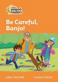 collins-peapod-readers-level-4-be-careful-banjo