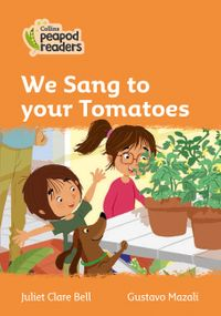 collins-peapod-readers-level-4-we-sang-to-your-tomatoes