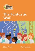 Collins Peapod Readers – Level 4 – The Fantastic Wall Paperback  by Jillian Powell