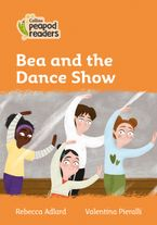 Collins Peapod Readers – Level 4 – Bea and the Dance Show Paperback  by Rebecca Adlard