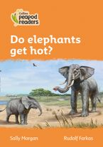 Collins Peapod Readers – Level 4 – Do elephants get hot? Paperback  by Sally Morgan