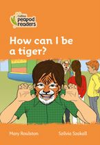 Collins Peapod Readers – Level 4 – How can I be a tiger?
