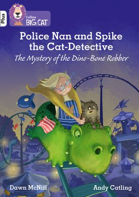 Police Nan and Spike the Cat-Detective – The Mystery of the Dino-Bone Robber: Band 10+/White Plus (Collins Big Cat)