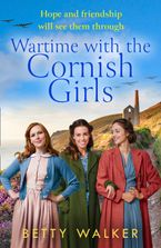Wartime with the Cornish Girls: the first in an uplifting new World War 2 historical saga series (The Cornish Girls)