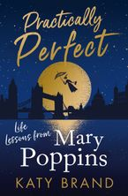 Practically Perfect: Life Lessons from Mary Poppins