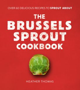 The Brussels Sprout Cookbook