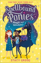 Spellbound Ponies: Magic and Mischief (Spellbound Ponies, Book 1) Paperback  by Stacy Gregg