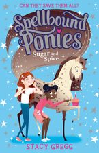 Spellbound Ponies: Sugar and Spice (Spellbound Ponies, Book 2) Paperback  by Stacy Gregg