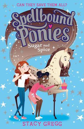Spellbound Ponies: Sugar and Spice (Spellbound Ponies, Book 2)