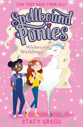 Spellbound Ponies: Wishes and Weddings (Spellbound Ponies, Book 3)