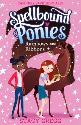 Spellbound Ponies: Rainbows and Ribbons (Spellbound Ponies, Book 5)