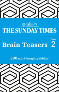 the-sunday-times-brain-teasers-book-2-200-mind-boggling-riddles-the-sunday-times-puzzle-books
