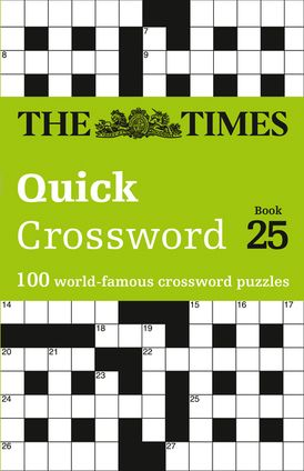 The Times Quick Crossword Book 25: 100 General Knowledge Puzzles from The Times 2 (The Times Crosswords)