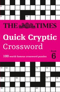 the-times-quick-cryptic-crossword-book-6-100-world-famous-crossword-puzzles-the-times-crosswords