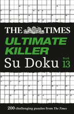 The Times Ultimate Killer Su Doku Book 13: 200 of the deadliest Su Doku puzzles (The Times Su Doku) Paperback  by The Times Mind Games
