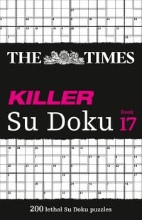 the-times-killer-su-doku-book-17-200-lethal-su-doku-puzzles-the-times-su-doku