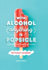 with-alcohol-anything-is-popsicle-60-frozen-cocktails