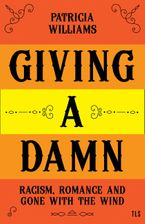 Giving A Damn: Racism, Romance and Gone with the Wind Hardcover  by Patricia Williams