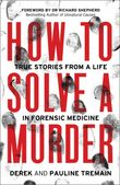 how-to-solve-a-murder-true-stories-from-a-life-in-forensic-medicine