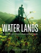 water-lands-a-vision-for-the-worlds-wetlands-and-their-people