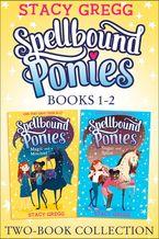 Spellbound Ponies 2-book Collection Volume 1: Magic and Mischief, Sugar and Spice (Spellbound Ponies)