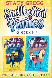 spellbound-ponies-2-book-collection-volume-1-magic-and-mischief-sugar-and-spice-spellbound-ponies