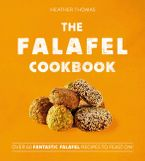 The Falafel Cookbook: Over 60 Fantastic Falafel Recipes to Feast On! Hardcover  by Heather Thomas