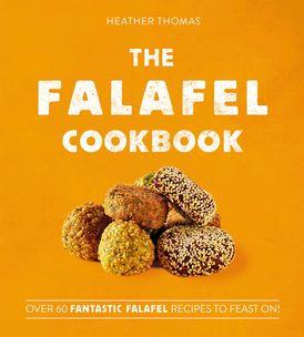 The Falafel Cookbook: Over 60 Fantastic Falafel Recipes to Feast On!