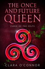 Curse of the Celts (The Once and Future Queen, Book 2)