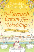 The Cornish Cream Tea Wedding: Part One – Down on One Knead eBook  by Cressida McLaughlin