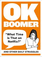 OK Boomer: 'What Time is That on Netflix?' and Other Daily Struggles Hardcover  by