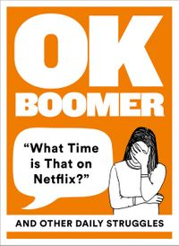 ok-boomer-what-time-is-that-on-netflix-and-other-daily-struggles