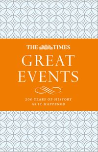the-times-great-events-200-years-of-history-as-it-happened