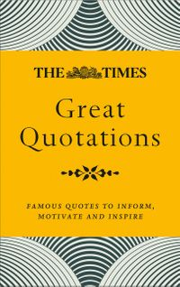 the-times-great-quotations-famous-quotes-to-inform-motivate-and-inspire