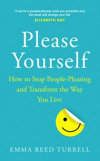 please-yourself-how-to-stop-people-pleasing-and-transform-the-way-you-live