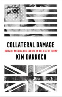 collateral-damage-britain-america-and-europe-in-the-age-of-trump