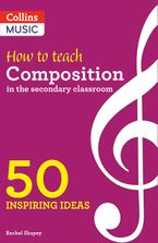 Inspiring ideas – How to Teach Composition in the Secondary Classroom: 50 inspiring ideas