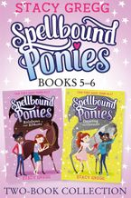 Spellbound Ponies 2-book Collection Volume 3: Rainbows and Ribbons, Dancing and Dreams (Spellbound Ponies)