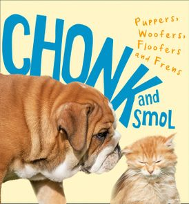 Chonk and Smol: Puppers,Woofers, Floofers and Frens