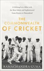 The Commonwealth of Cricket: A Lifelong Love Affair with the Most Subtle and Sophisticated Game Known to Humankind