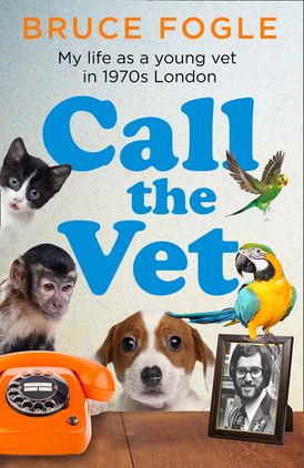 Call the Vet: My Life as a Young Vet in 1970s London